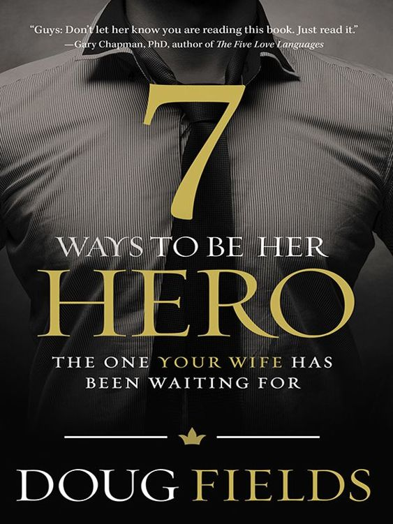 7 Ways to Be Her Hero: The One Your Wife Has Been Waiting For 1st Edition Pdf Free Download