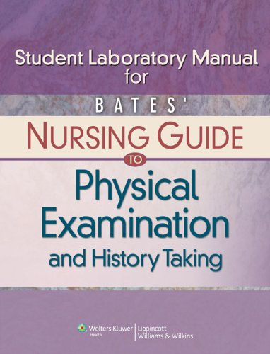 Bates' Nursing Guide to Physical Examination and History Taking Student Laboratory Manual 1st Edition Pdf Free Download