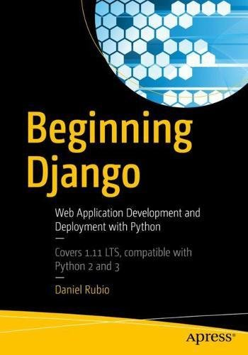 Beginning Django: Web Application Development and Deployment with Python 1st Edition Pdf Free Download
