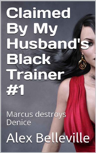 Claimed By My Husband's Black Trainer #1: Marcus destroys Denice (Cuckold Trainer) 1st Edition Pdf Free Download