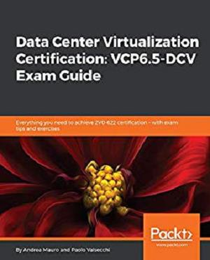 Data Center Virtualization Certification: VCP6.5-DCV Exam Guide 1st Edition Pdf Free Download