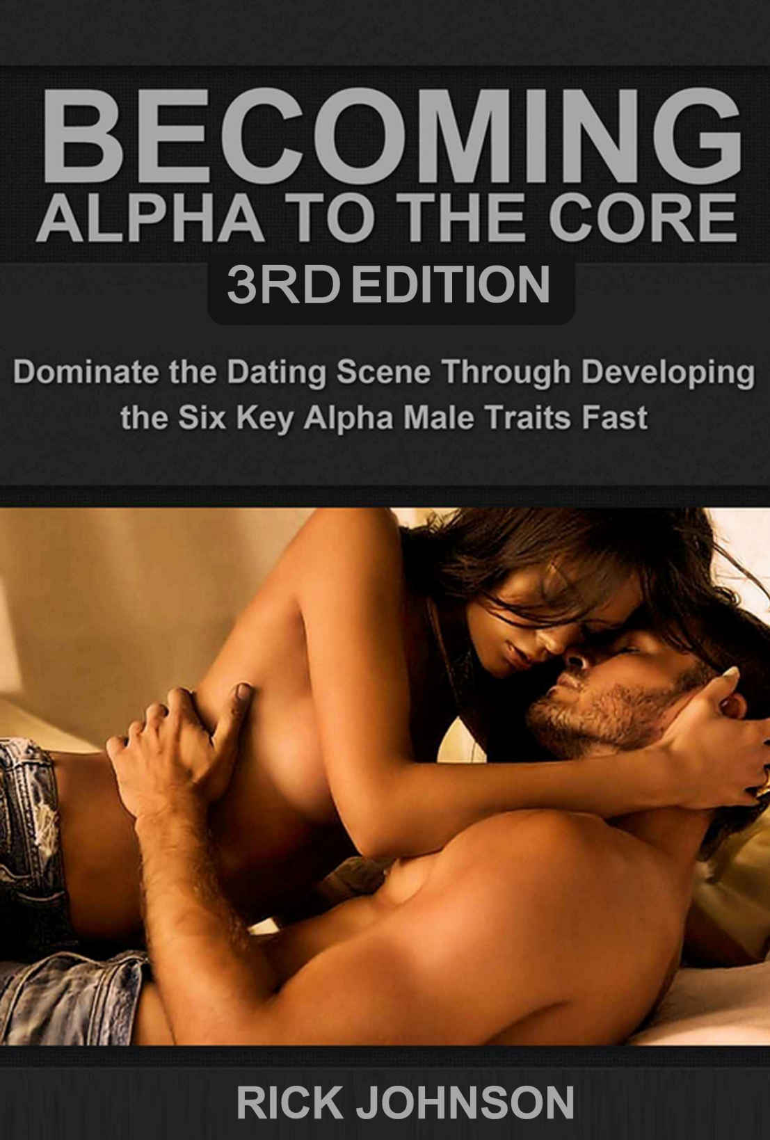 Dating:Becoming Alpha To The Core 3rd Edition - Dominate the Dating Scene Through Developing the Si 1st Edition Pdf Free Download