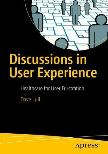 Discussions in User Experience: Healthcare for User Frustration 1st Edition Pdf Free Download