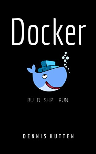 Docker: Docker Tutorial for Beginners Build Ship and Run 1st Edition Pdf Free Download