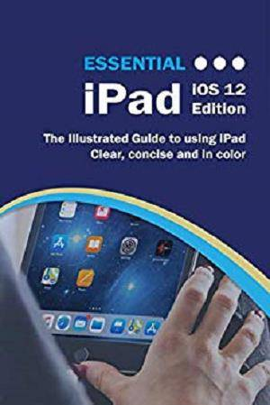 Essential iPad: IOS 12 Edition 1st Edition Pdf Free Download