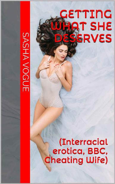 Getting What She Deserves: (Interracial erotica, BBC, Cheating Wife) 1st Edition Pdf Free Download