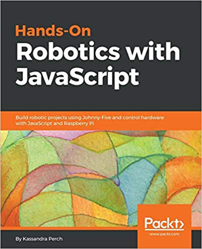 Hands-On Robotics with JavaScript 1st Edition Pdf Free Download