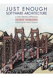Just Enough Software Architecture: A Risk-Driven Approach 1st Edition Pdf Free Download