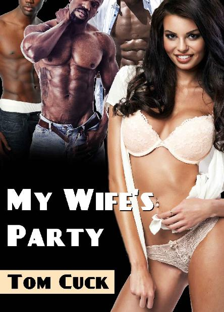 My Wife's Party: (Interracial Cuckold, Hotwife, Black Bull, Humiliation) 1st Edition Pdf Free Download