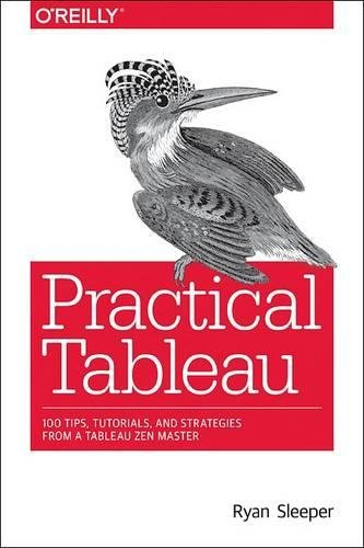 Practical Tableau: 100 Tips, Tutorials, and Strategies from a Tableau Zen Master 1st Edition Pdf Free Download
