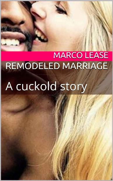 REMODELED MARRIAGE: A cuckold story 1st Edition Pdf Free Download