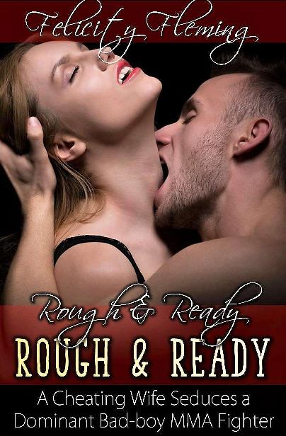 Rough & Ready: A Cheating Wife Seduces a Dominant Bad-boy MMA Fighter 1st Edition Pdf Free Download