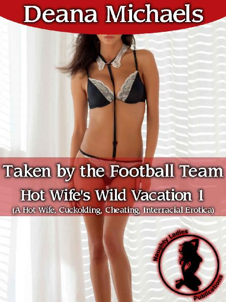Taken by the Football Team (Hot Wife's Wild Vacation 1): (A Hot Wife, Cuckolding, Cheating, Interra 1st Edition Pdf Free Download