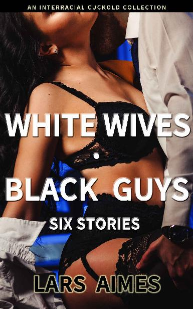 White Wives - Black Guys: Six Stories (Interracial Cuckold Collection) 1st Edition Pdf Free Download